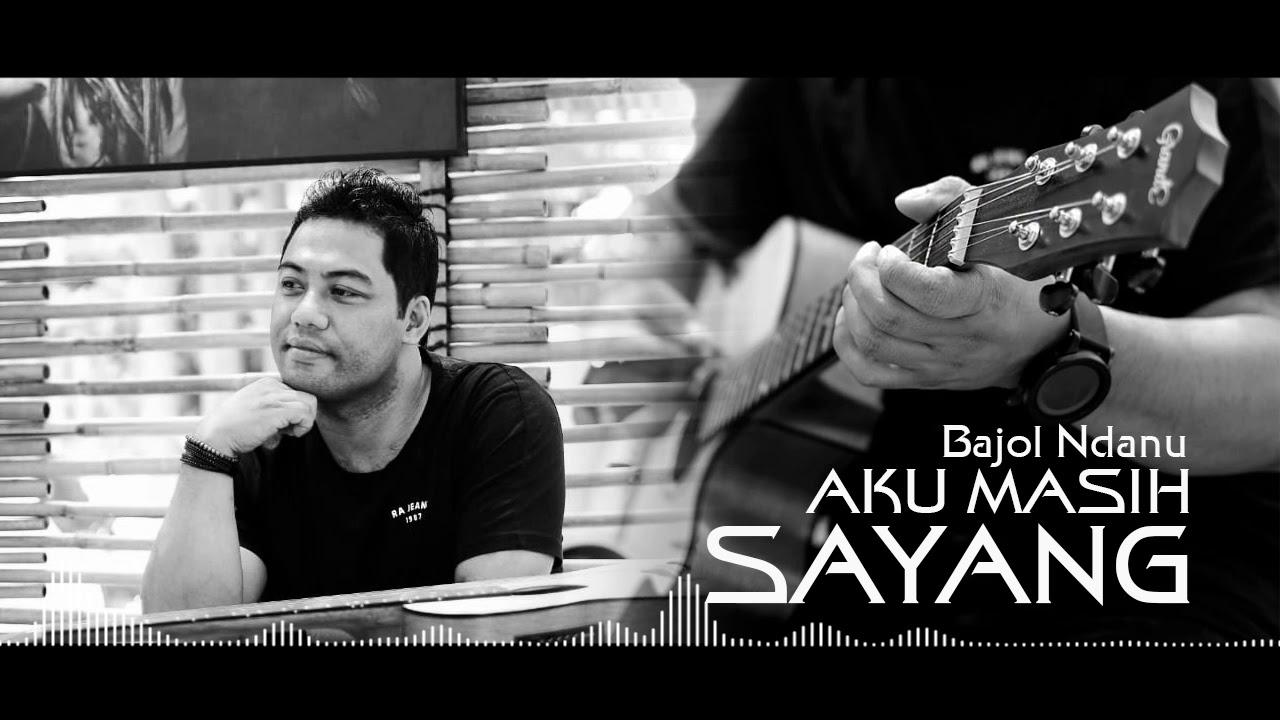Bajol Ndanu – Aku Masih Sayang (Official Audio)