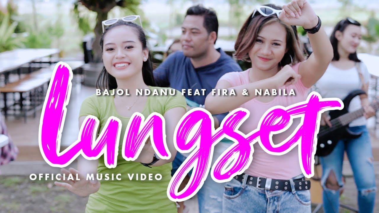 Bajol Ndanu Feat. Fira Cantika & Nabila – Lungset (Official Music Video)