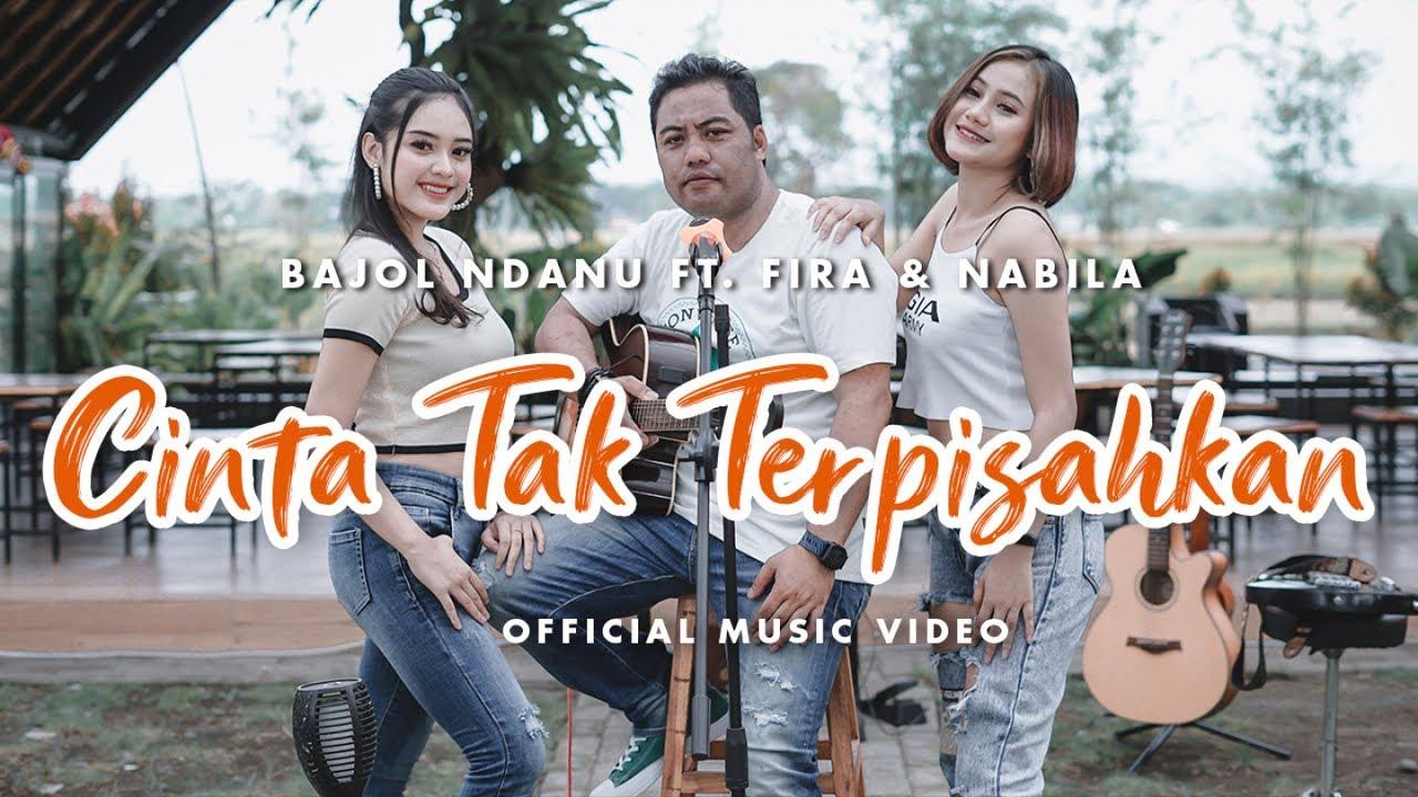 Bajol Ndanu Feat. Fira Cantika & Nabila – Cinta Tak Terpisahkan (Official Music Video)