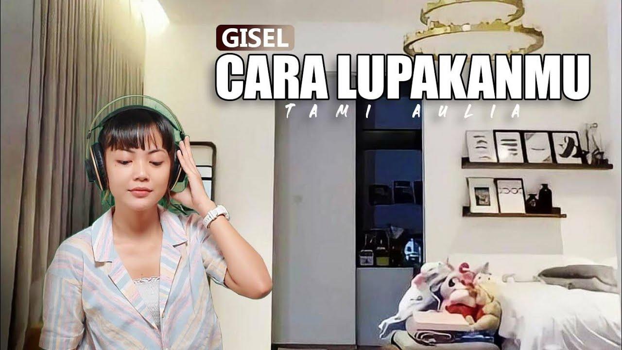 Cara Melupakanmu – Tami Aulia Cover #Gisel