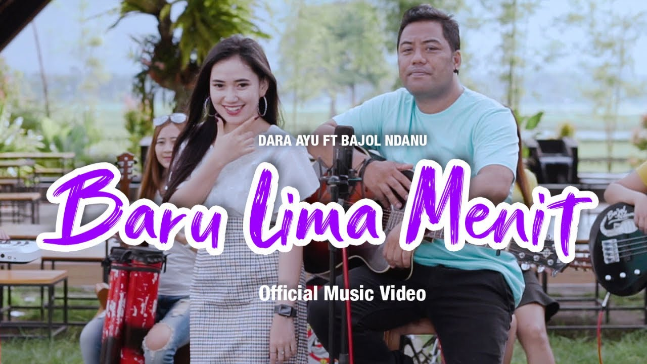 Dara Ayu Feat. Bajol Ndanu – Baru Lima Menit (Official Music Video)