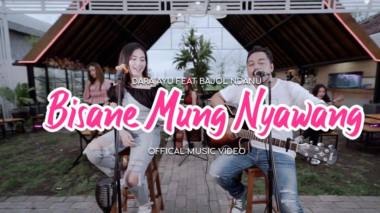 Dara Ayu Feat. Bajol Ndanu – Bisane Mung Nyawang (Official Music Video)