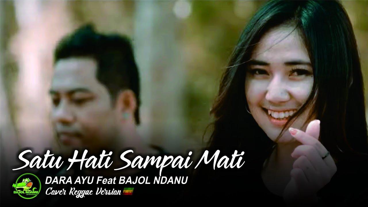 Dara Ayu feat. Bajol Ndanu – Satu Hati Sampai Mati (Official Reggae Version)