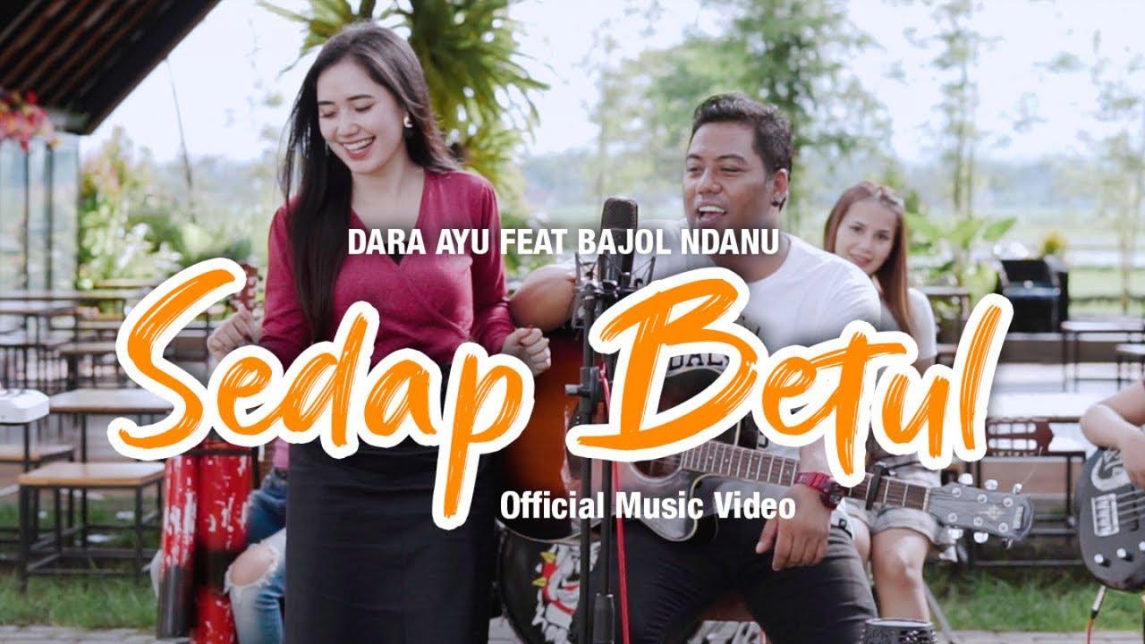 Dara Ayu Feat. Bajol Ndanu – Sedap Betul (Official Music Video)