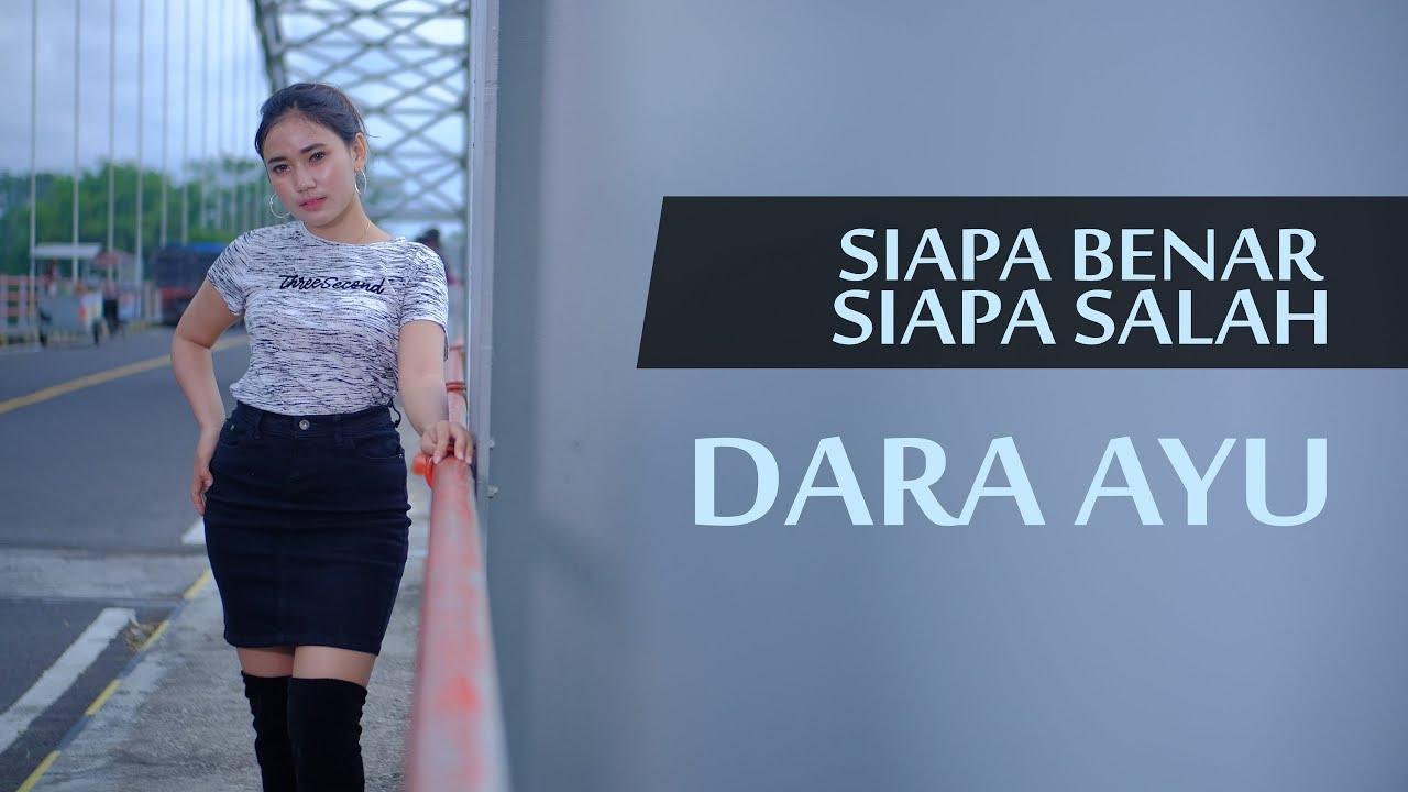 Dara Ayu – Siapa Benar Siapa Salah (Sekejam Itu Kau Fitnahkan) Official Music Video