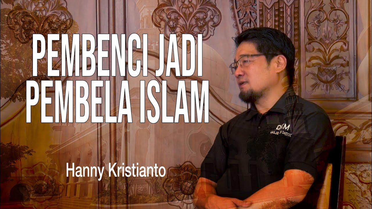 Hanny Kristianto Seorang Pembenci Islam, Kini Jadi Pembela Islam