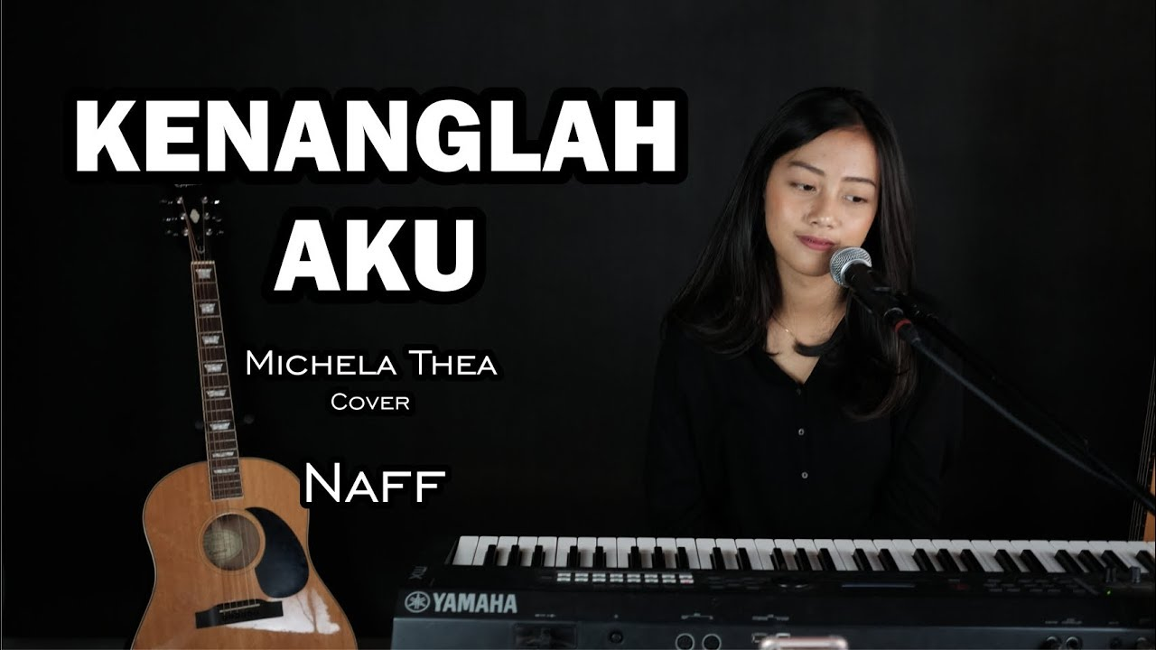 Naff – Kenanglah Aku (Michela Thea Cover)