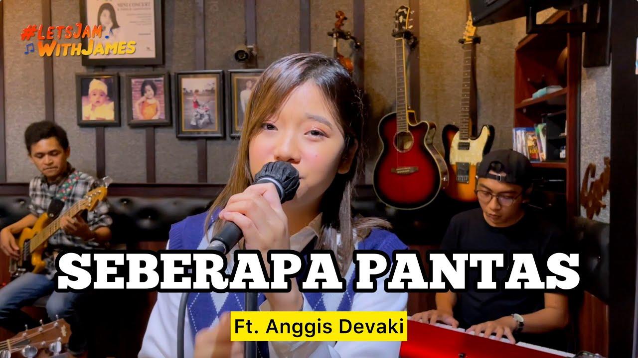 Seberapa Pantas (S07) KERONCONG – Anggis Devaki ft. Baliboys #LetsJamWithJames