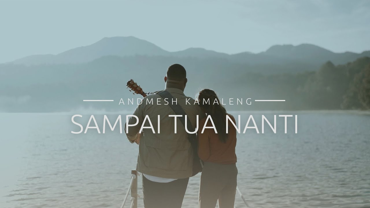 Andmesh – Sampai Tua Nanti (Official Music Video)