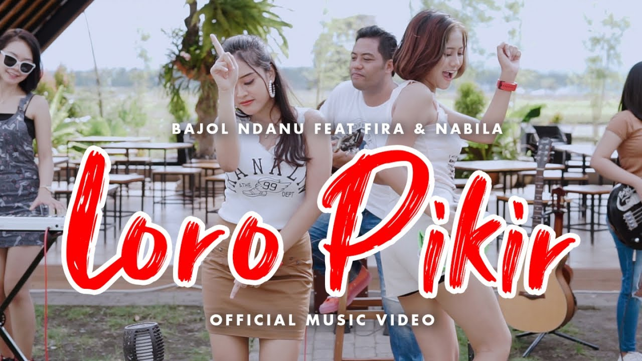 Bajol Ndanu Feat. Fira Cantika & Nabila – Loro Pikir (Official Music Video)
