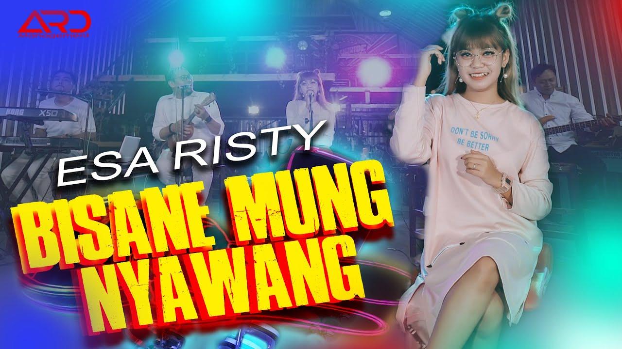 Esa Risty – BISANE MUNG NYAWANG (Official Music Video)