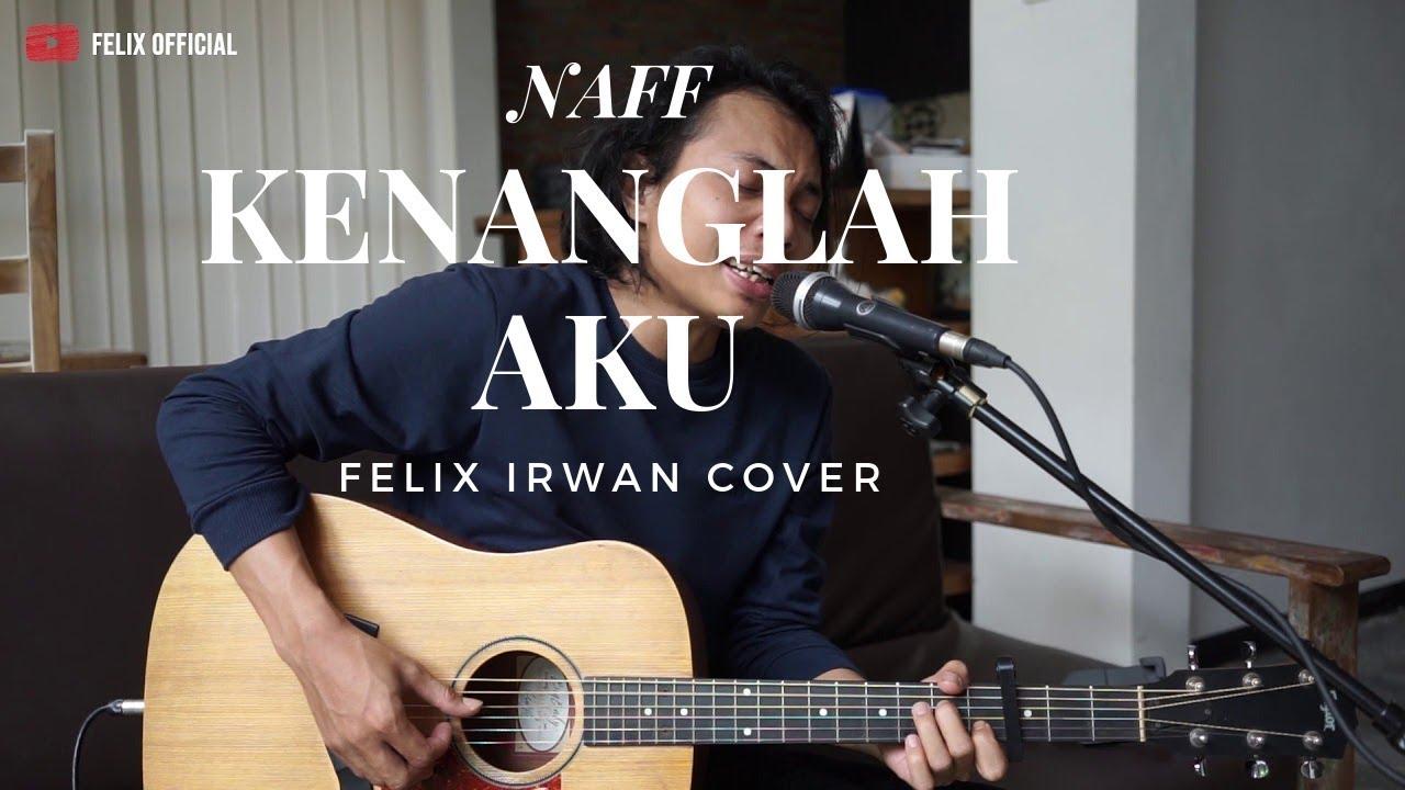 KENANGLAH AKU – NAFF ( FELIX IRWAN COVER )