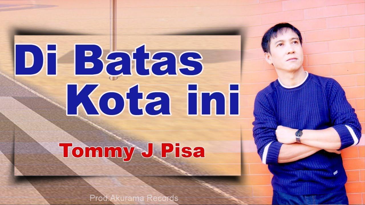 Tommy J Pisa – Di Batas Kota Ini (Official Music Video)