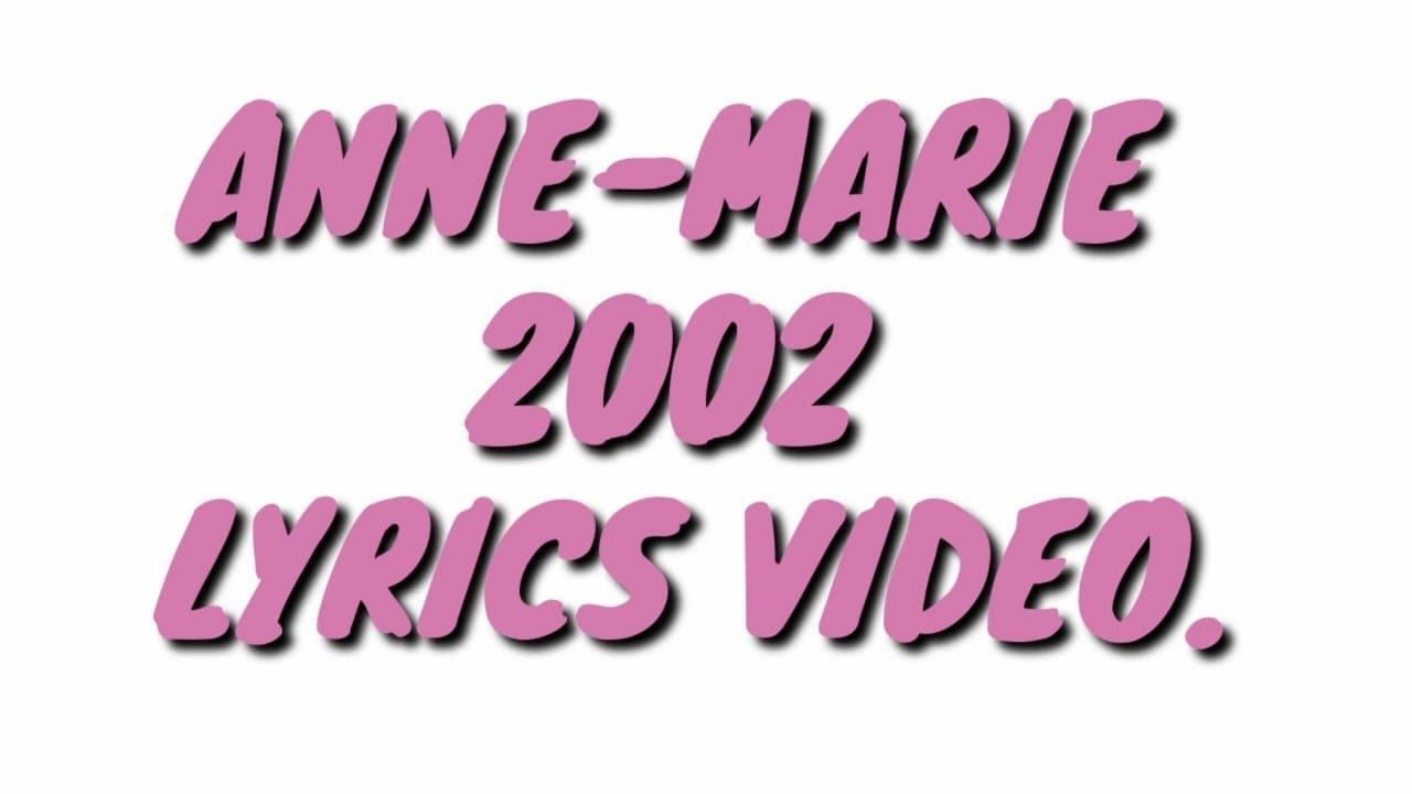 ANNE-MARIE – 2002 – LYRIC VIDEO.