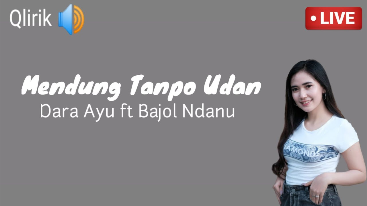 Mendung Tanpo Udan l Lirik – Dara Ayu ft Bajol Ndanu l Wes bedo dalan