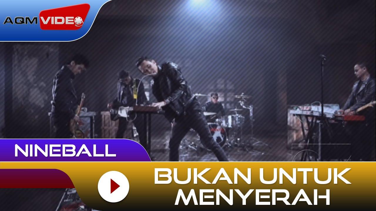 Nineball – Bukan Untuk Menyerah   Official Video