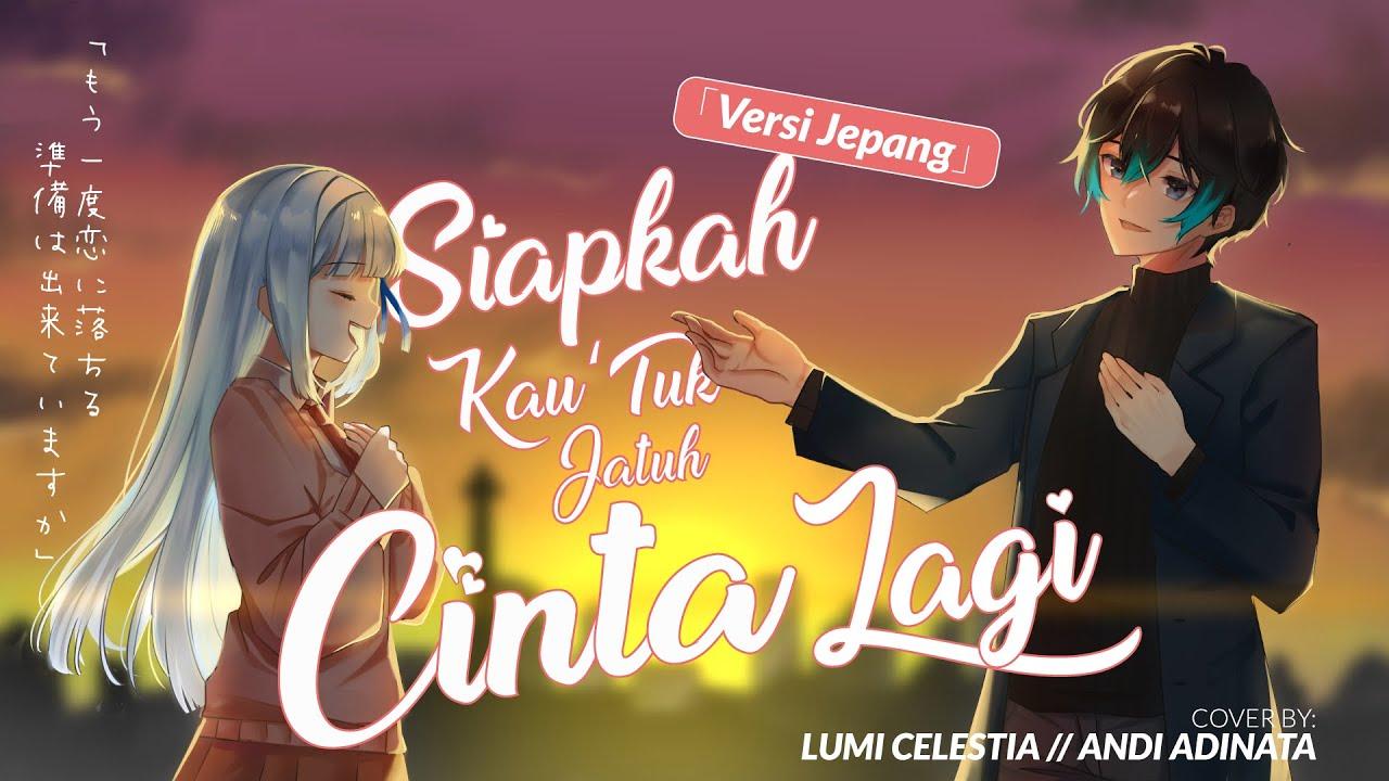 [VERSI JEPANG] Siapkah Kau 'Tuk Jatuh Cinta Lagi (Cover by Lumi Celestia x @Andi Adinata Channel )