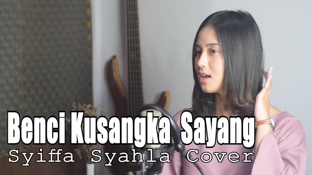 Benci Ku Sangka Sayang Cover by Syiffa Syahla