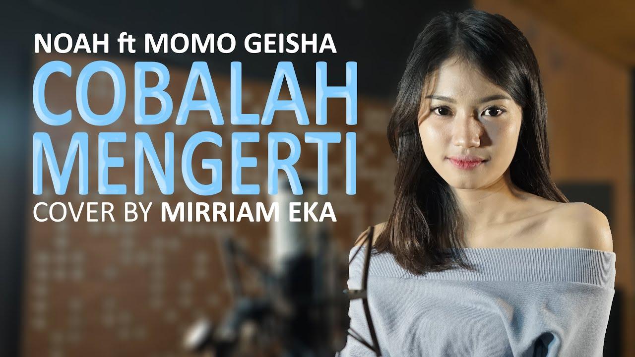 Cobalah Mengerti – Noah Feat Momo Geisha Cover by Mirriam Eka