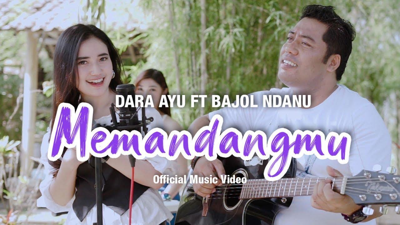 Dara Ayu Feat. Bajol Ndanu – Memandangmu (Official Music Video)