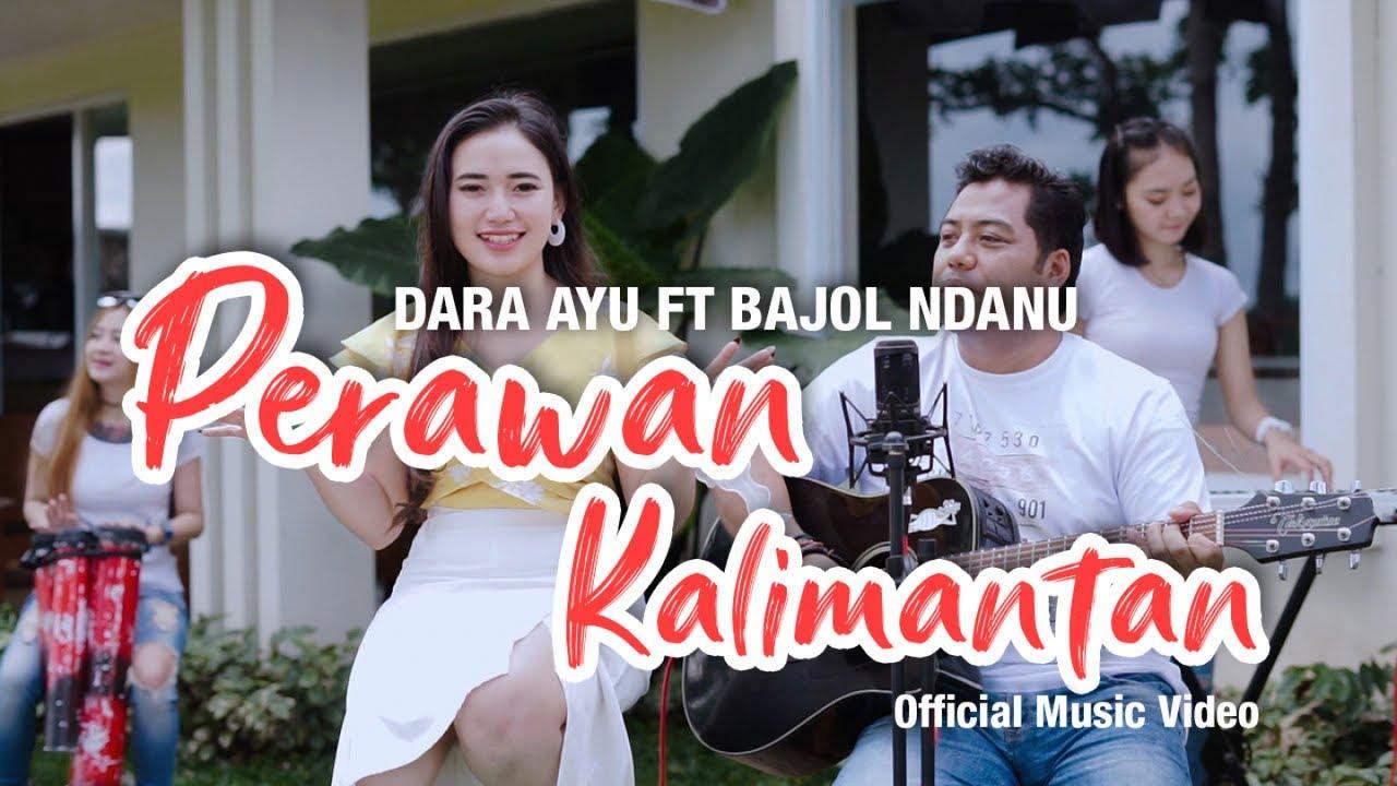 Dara Ayu Feat. Bajol Ndanu – Perawan Kalimantan (Official Music Video)