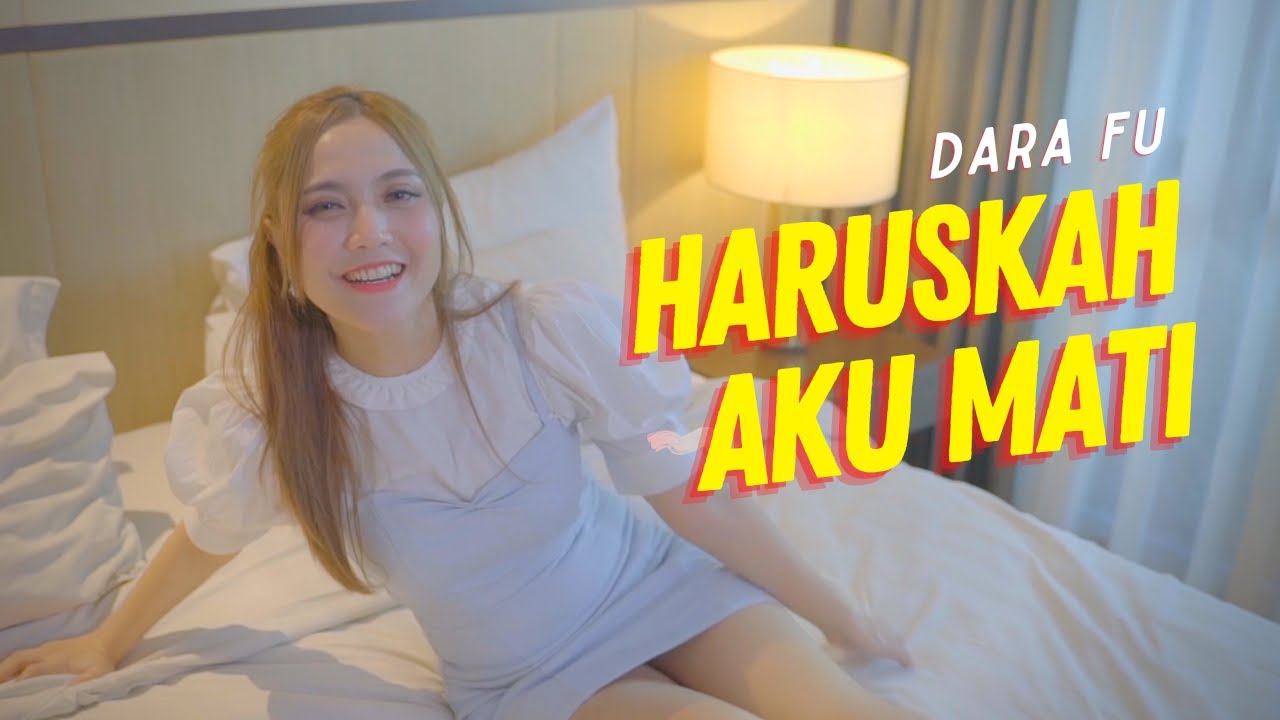Dara Fu – Haruskah Aku Mati (Official Music Video)