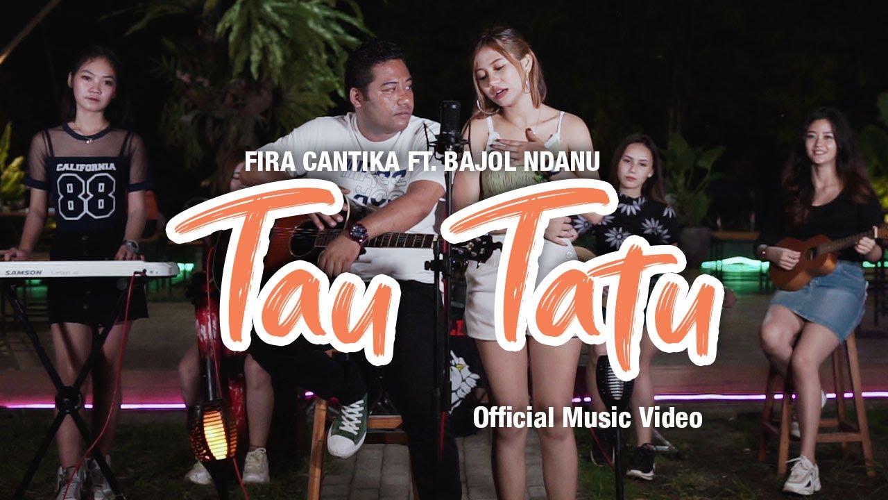 Fira Cantika feat. Bajol Ndanu – Tau Tatu (Official Music Video)