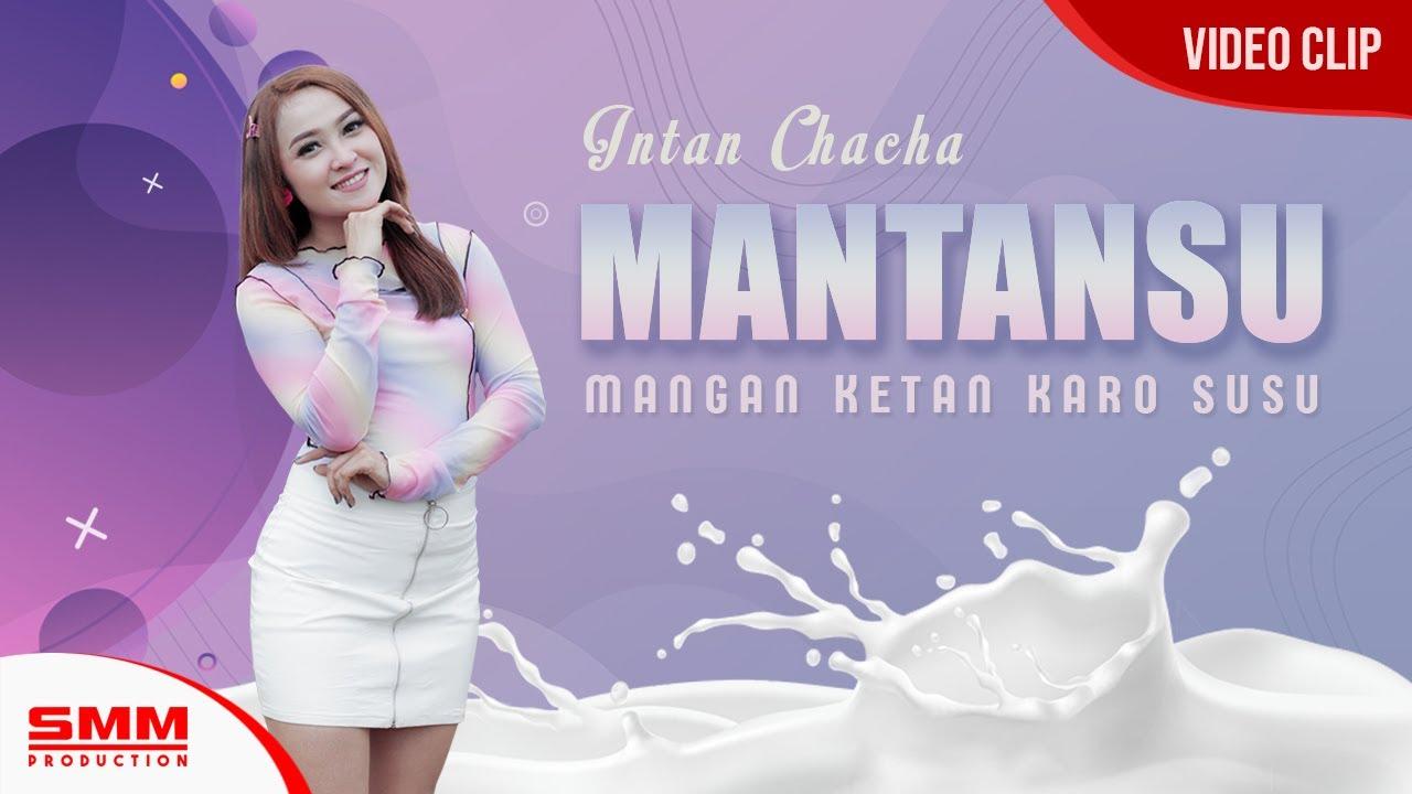 Intan Chacha – Mantansu (Mangan Ketan Karo Susu) Official Music Video
