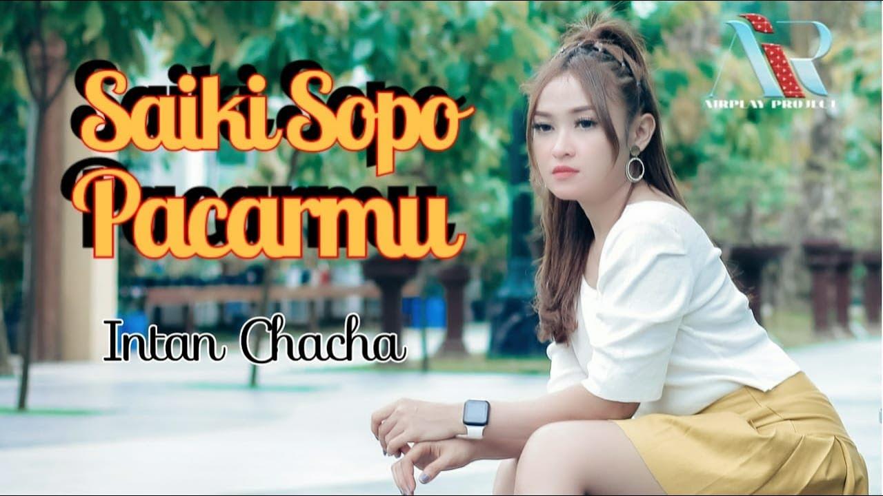 Intan Chacha – Saiki Sopo Pacarmu (Official Music Video)