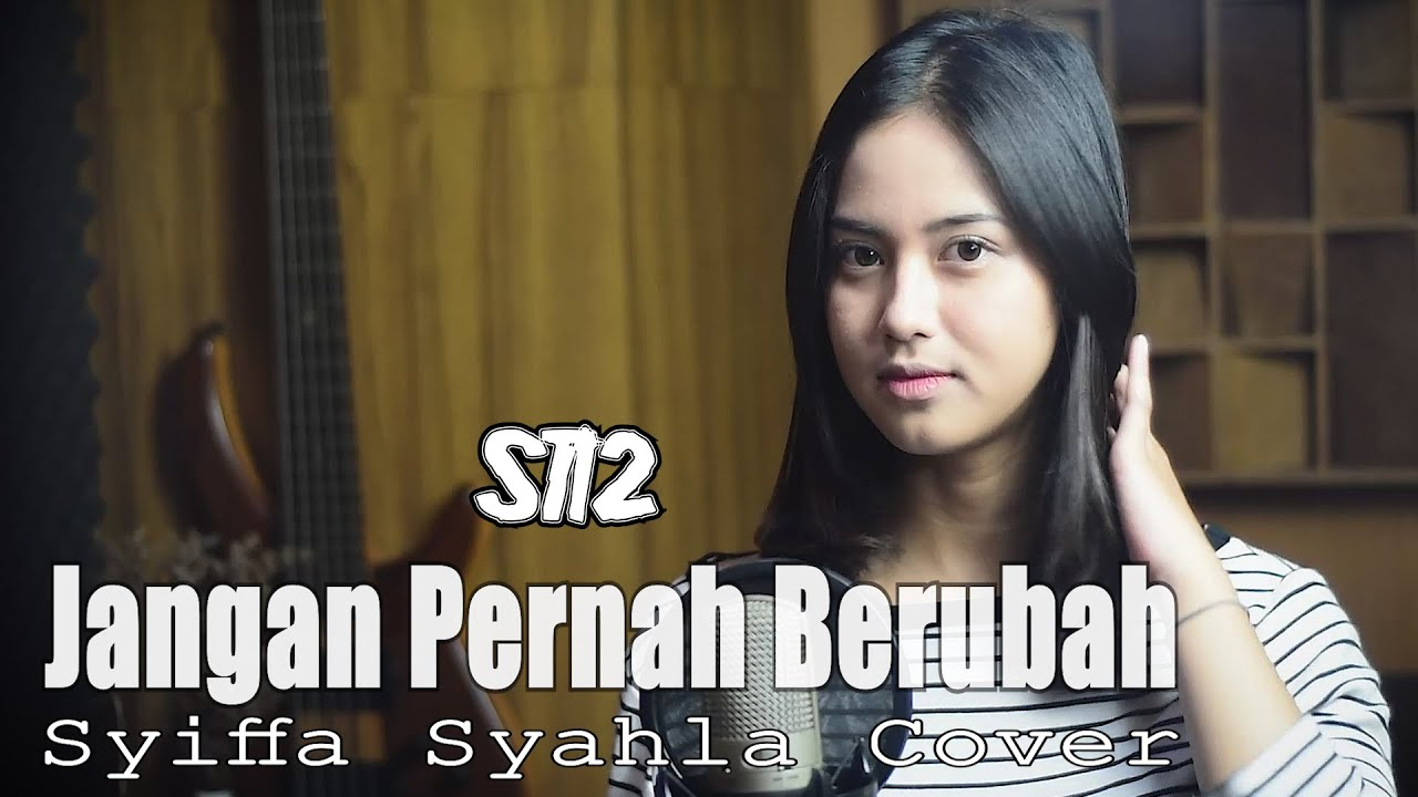 Jangan Pernah Berubah – ST12 Cover by Syiffa Syahla