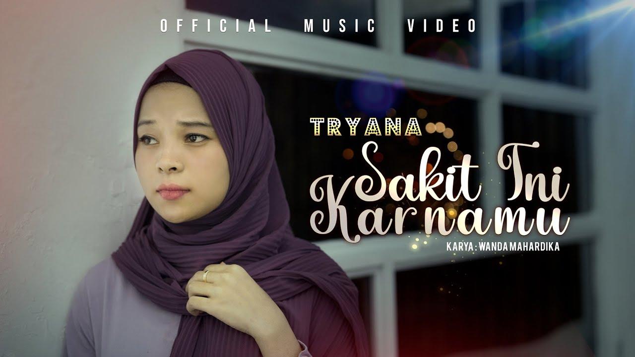Tryana – Sakit Ini Karnamu (Official Music Video)