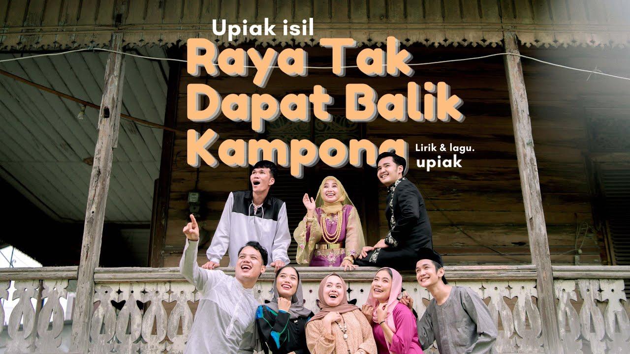 Upiak – Raya Tak Dapat Balik Kampong (Official Music Video)