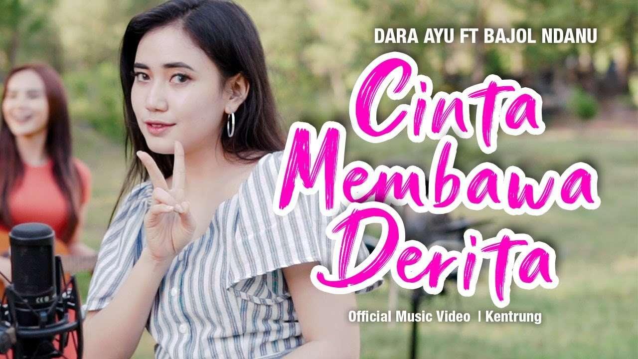 Dara Ayu Feat. Bajol Ndanu – Cinta Membawa Derita (Official Music Video Youtube)