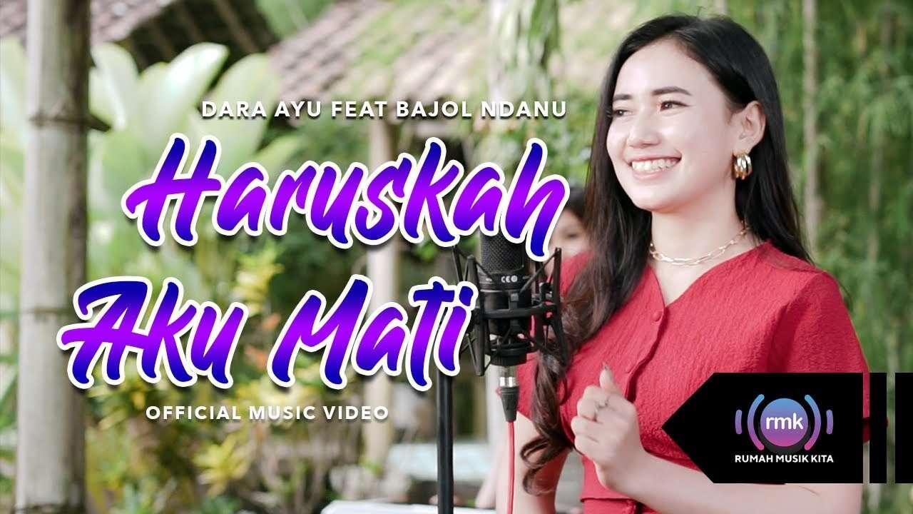 Dara Ayu Feat. Bajol Ndanu – Haruskah Aku Mati (Official Music Video Youtube)