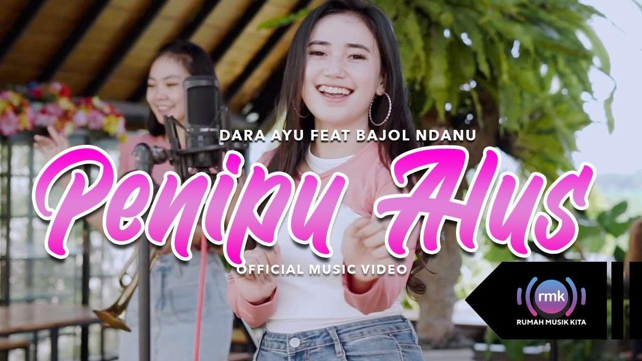 Dara Ayu Feat. Bajol Ndanu – Penipu Alus (Official Music Video Youtube)