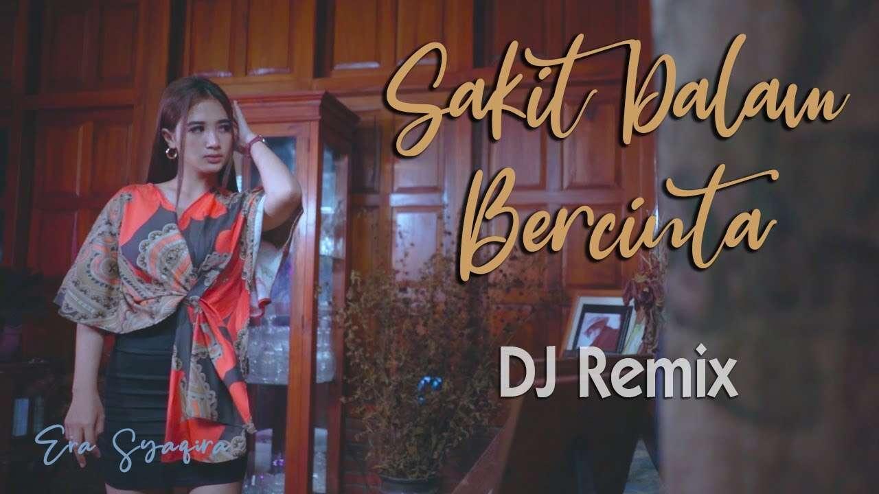 Era Syaqira – Sakit Dalam Bercinta (Official Music Video Youtube)