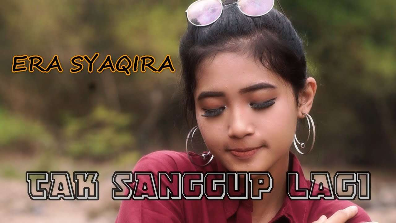 Era Syaqira – Tak Sanggup Lagi (Official Music Video Youtube)