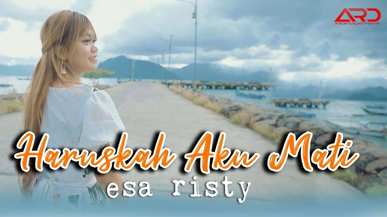 Esa Risty – Haruskah Aku Mati (Official Music Video Youtube)