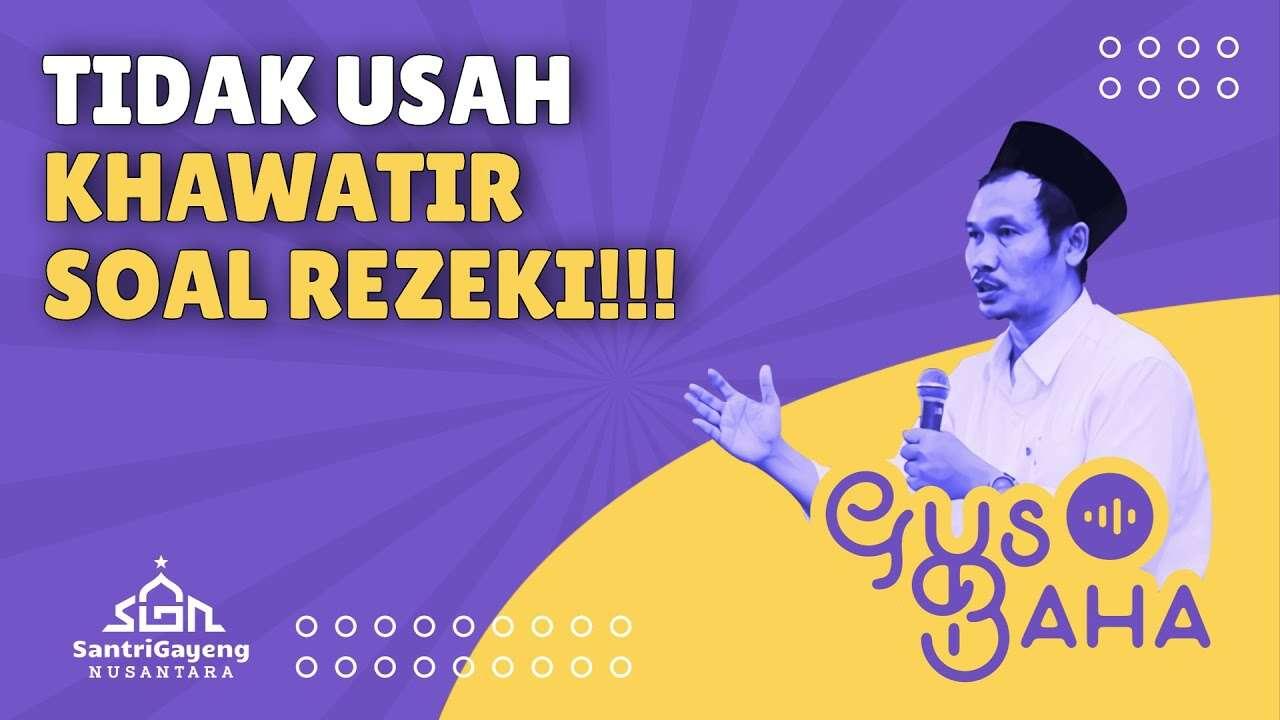 Gus Baha – Tidak Usah Khawatir Soal Rezeki (Dakwah Islam Indonesia Youtube)