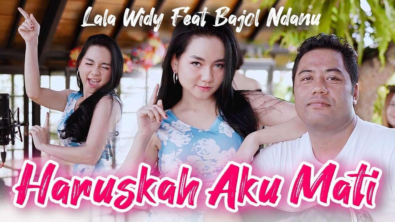 Lala Widy Feat. Bajol Ndanu – Haruskah Aku Mati (Official Music Video Youtube)