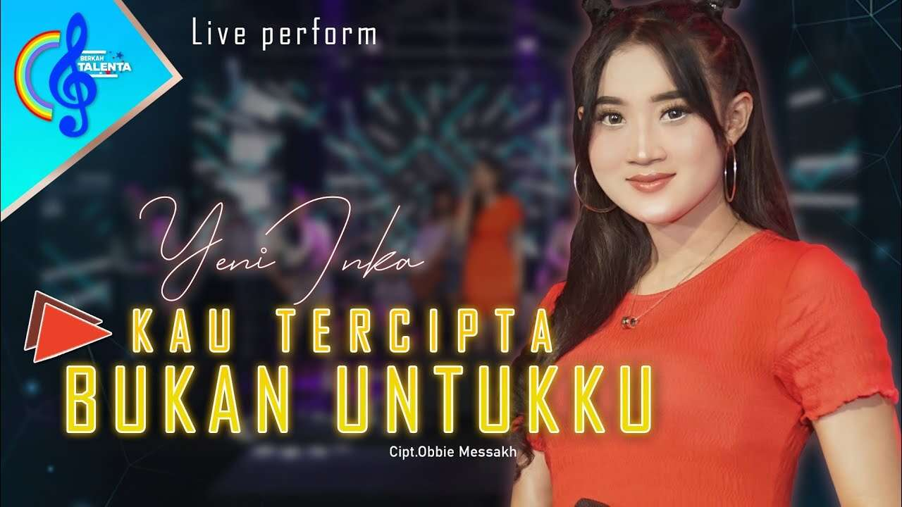 Yeni Inka – Kau Tercipta Bukan Untukku (Official Live Music Video Youtube)